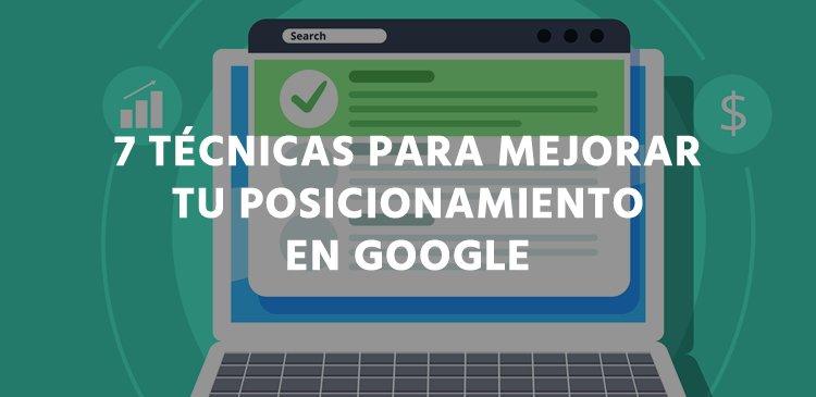 7 técnicas para mejorar tu posicionamiento en Google