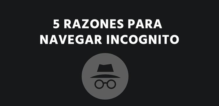 5 Razones para Navegar Incognito